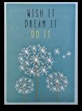 Wish it - Dream it - Do it